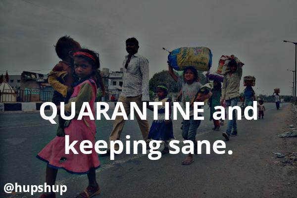 Quarantine and keeping sane.